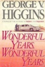 Wonderful Years, Wonderful Years by George V. Higgins