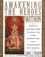 Awakening the Heroes Within: Twelve Archetypes to Help Us Find Ourselves and Transform Our World by Carol S. Pearson