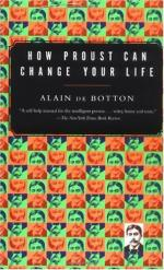 How Proust Can Change Your Life ; Not a Novel by Alain de Botton