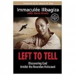 Left to Tell: Discovering God Amidst the Rwandan Holocaust by Immaculée Ilibagiza