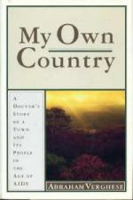 My Own Country: A Doctor's Story of a Town and Its People in the Age of AIDS by Abraham Verghese