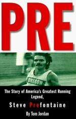 Pre: The Story of America's Greatest Running Legend, Steve Prefontaine by Tom Jordan