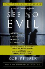 See No Evil: The True Story of a Ground Soldier in the CIA's War on Terrorism by Robert Baer