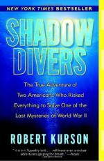 Shadow Divers: The True Adventure of Two Americans Who Risked Everything to Solve One of the Last Mysteries of World Wa... by Robert Kurson