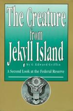 The Creature from Jekyll Island: A Second Look at the Federal Reserve by G. Edward Griffin