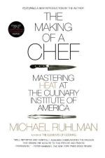 The Making of a Chef: Mastering Heat at the Culinary Institute of America by Michael Ruhlman