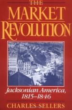 The Market Revolution: Jacksonian America, 1815-1846 by Charles Sellers