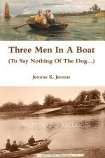Three Men in a Boat: To Say Nothing of the Dog by Jerome K. Jerome