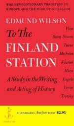 To the Finland Station; a Study in the Writing and Acting of History by Edmund Wilson