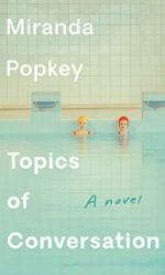 Topics of Conversation by Popkey, Miranda