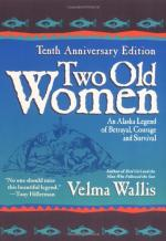 Two Old Women: An Alaska Legend of Betrayal, Courage, and Survival by Velma Wallis