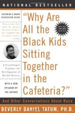 'Why Are All the Black Kids Sitting Together in the Cafeteria?': A Psychologist Explains the Development of Racial Identity by Beverly Daniel Tatum