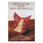 Light Can Be Both Wave and Particle by Ellen Gilchrist