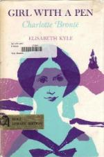 Girl with a Pen: Charlotte Bronte by Elisabeth Kyle (Agnes Mary Robertson Dunlop)