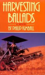 Harvesting Ballads by Philip Kimball