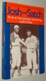 Josh and Satch: The Life and Times of Josh Gibson and Satchel Paige by John B. Holway