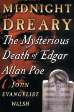 Midnight Dreary: The Mysterious Death of Edgar Allan Poe by John Evangelist Walsh