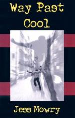 Way Past Cool by Jess Mowry